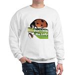 Don't bug the Lady Sweatshirt