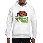 Don't bug the Lady Hooded Sweatshirt
