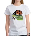 Don't bug the Lady Women's T-Shirt