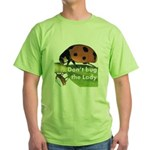 Don't bug the Lady Green T-Shirt
