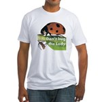 Don't bug the Lady Fitted T-Shirt