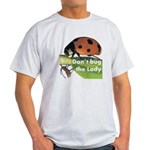 Don't bug the Lady Light T-Shirt