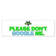 Don't GOOGLE me Bumper Bumper Sticker