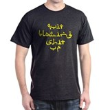 Quit Blowing Sh_t Up - Bright Yellow Text T-Shirt