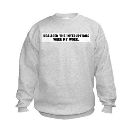 Realised the interuptions wer Kids Sweatshirt