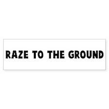 Raze to the ground Bumper Bumper Sticker