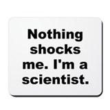 Nothing shocks me im a scientist Mousepad