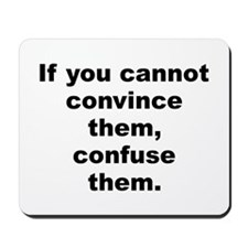 If you cannot convince them confuse them Mousepad