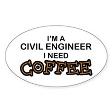 Civil Engineer Need Coffee Oval Decal