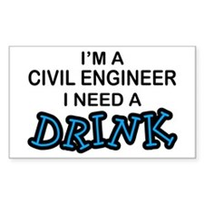 Civil Engineer Need a Drink Rectangle Decal