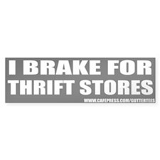 I Brake For Thrift Stores Bumper Bumper Bumper Sticker