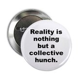 "Reality is nothing but a collective hunch 2.25"" Button (10 pack)"