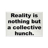 Cool Reality is nothing but a collective hunch Rectangle Magnet (100 pack)