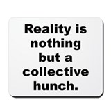 Unique Reality is nothing but a collective hunch Mousepad