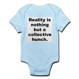 Reality is nothing but a collective hunch Infant Bodysuit
