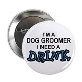 "Dog Groomer Need a Drink 2.25"" Button"