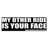 My Other Ride Is Your Face Bumper Bumper Bumper Sticker
