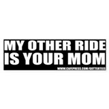 My Other Ride Is Your Mom Bumper Bumper Bumper Stickers