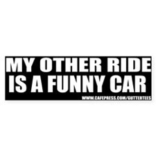 My Other Ride Is A Funny Car Bumper Bumper Sticker