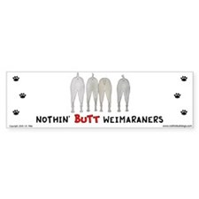Nothin' Butt Weimaraners Bumper Bumper Sticker