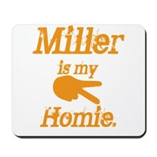 Miller is my Homie Mousepad