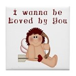 I Wanna Be Loved Tile Coaster