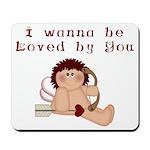 I Wanna Be Loved Mousepad