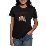 I Wanna Be Loved Women's Dark T-Shirt