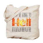 I may be going to Hell... Tote Bag