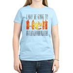 I may be going to Hell... Women's Light T-Shirt