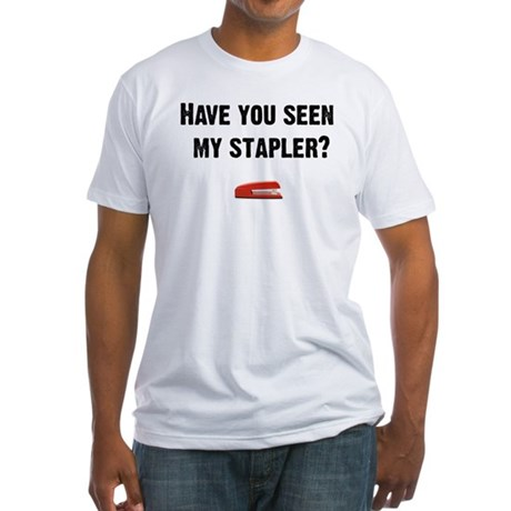 Have you seen my stapler? Fitted T-Shirt