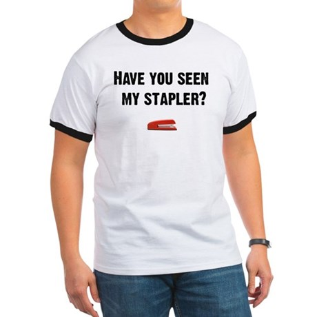 Have you seen my stapler? Ringer T