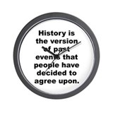 History is the version of past events that people Wall Clock