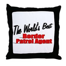 """The World's Best Border Patrol Agent"" Throw Pillo"