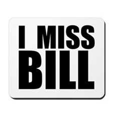 I Miss Bill Mousepad