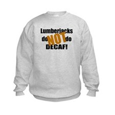 Lumberjacks Don't Do Decaf Sweatshirt