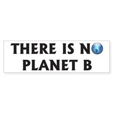There Is No Planet B Bumper Bumper Sticker