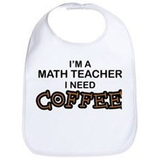 Math Teacher Need Coffee Bib
