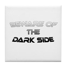 BEWARE OF THE DARK SIDE Tile Coaster