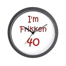 I'm Frikken 40 Wall Clock