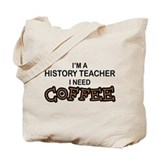 History Teacher Need Coffee Tote Bag
