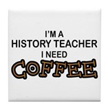 History Teacher Need Coffee Tile Coaster