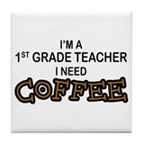 1st Grade Teacher Need Coffee Tile Coaster