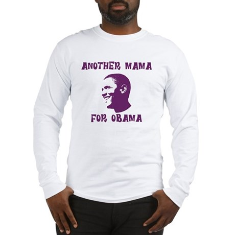 Another Mama for Obama  Long Sleeve T-Shirt
