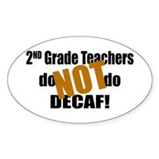2nd Grade Teacher Don't do Decaf Oval Decal