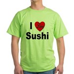 I Love Sushi for Sushi Lovers Green T-Shirt