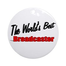 """The World's Best Broadcaster"" Ornament (Round)"