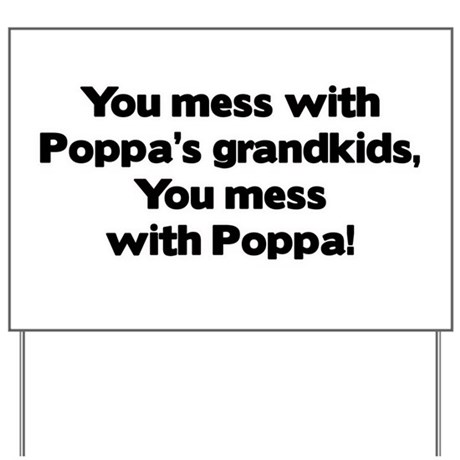 Don't Mess with Poppa's Grandkids! Yard Sign