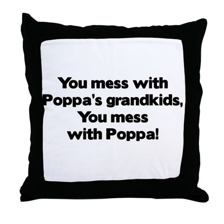 Don't Mess with Poppa's Grandkids! Throw Pillow