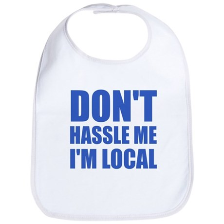 Don't Hassle Me I'm Local Bib